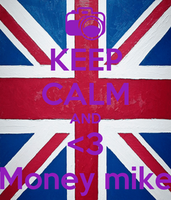 Poster: KEEP CALM AND <3 Money mike