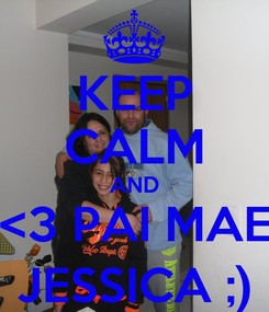 Poster: KEEP CALM AND <3 PAI MAE JESSICA ;)