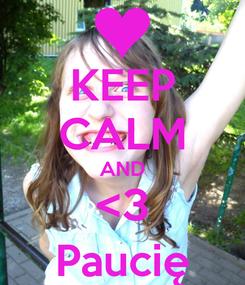 Poster: KEEP CALM AND <3 Paucię