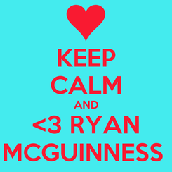 Poster: KEEP CALM AND <3 RYAN MCGUINNESS