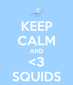Poster: KEEP CALM AND <3 SQUIDS