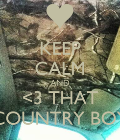 Poster: KEEP CALM AND <3 THAT COUNTRY BOY