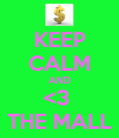 Poster: KEEP CALM AND <3  THE MALL