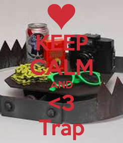 Poster: KEEP CALM AND <3 Trap
