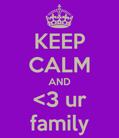 Poster: KEEP CALM AND <3 ur family