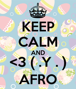 Poster: KEEP CALM AND <3 ( .Y . ) AFRO