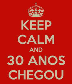 Poster: KEEP CALM AND 30 ANOS CHEGOU
