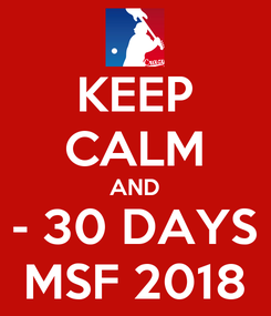 Poster: KEEP CALM AND - 30 DAYS MSF 2018