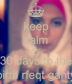 Poster: keep calm And 30 days to the birth rfeqt ganty