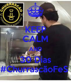 Poster: KEEP CALM AND 30 Dias #ChurrascãoFeS