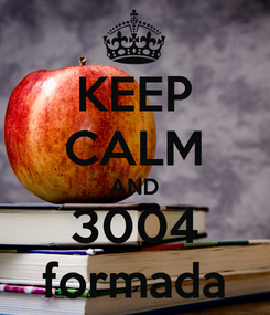 Poster: KEEP CALM AND 3004 formada