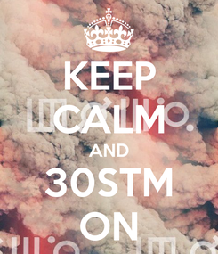 Poster: KEEP CALM AND 30STM ON
