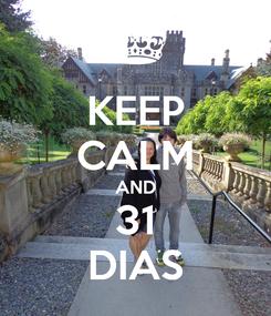 Poster: KEEP CALM AND 31 DIAS