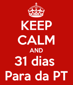 Poster: KEEP CALM AND 31 dias  Para da PT