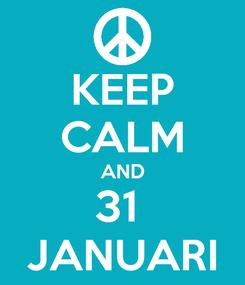 Poster: KEEP CALM AND 31  JANUARI