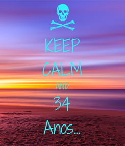 Poster: KEEP CALM AND 34 Anos...