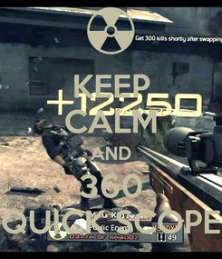Poster: KEEP CALM AND 360 QUICK SCOPE