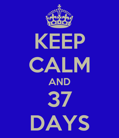 Poster: KEEP CALM AND 37 DAYS
