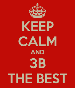 Poster: KEEP CALM AND 3B THE BEST
