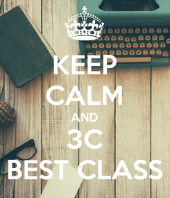Poster: KEEP CALM AND 3C BEST CLASS