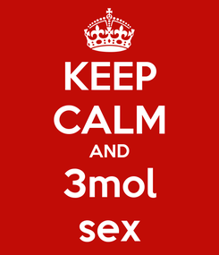 Poster: KEEP CALM AND 3mol sex