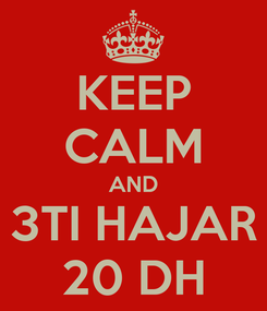 Poster: KEEP CALM AND 3TI HAJAR 20 DH