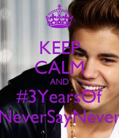 Poster: KEEP CALM AND #3YearsOf NeverSayNever