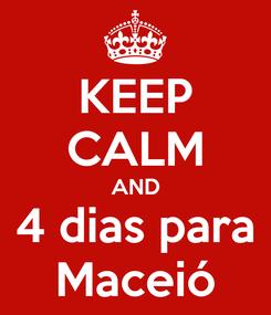 Poster: KEEP CALM AND 4 dias para Maceió