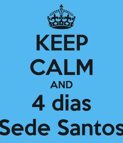 Poster: KEEP CALM AND 4 dias Sede Santos