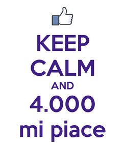 Poster: KEEP CALM AND 4.000 mi piace