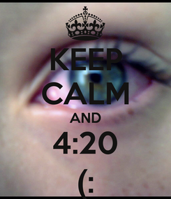 Poster: KEEP CALM AND 4:20 (: