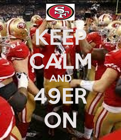 Poster: KEEP CALM AND 49ER ON