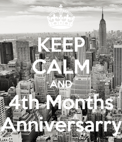 Poster: KEEP CALM AND 4th Months Anniversarry