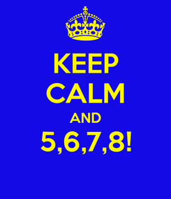 Poster: KEEP CALM AND 5,6,7,8!