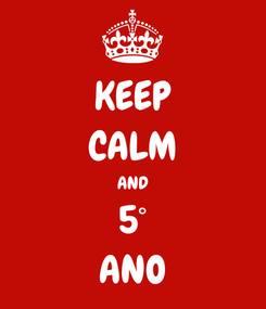 Poster: KEEP CALM AND 5° ANO