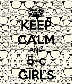 Poster: KEEP CALM AND 5-c GİRLS