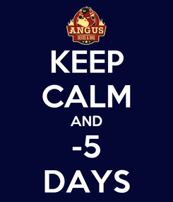 Poster: KEEP CALM AND -5 DAYS