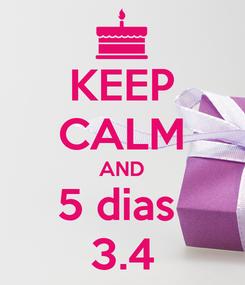 Poster: KEEP CALM AND 5 dias  3.4