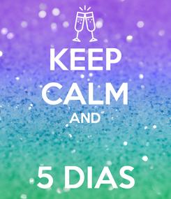 Poster: KEEP CALM AND  5 DIAS