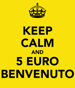 Poster: KEEP CALM AND 5 EURO BENVENUTO