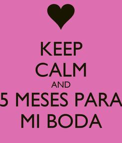 Poster: KEEP CALM AND 5 MESES PARA MI BODA