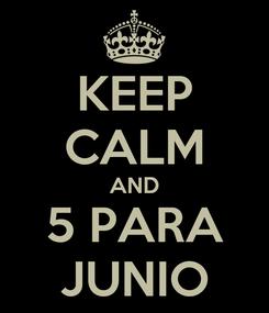 Poster: KEEP CALM AND 5 PARA JUNIO