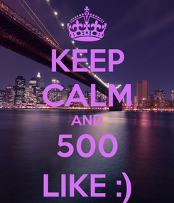 Poster: KEEP CALM AND 500 LIKE :)