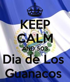 Poster: KEEP CALM AND 503 Dia de Los  Guanacos
