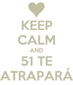Poster: KEEP CALM AND 51 TE ATRAPARÁ