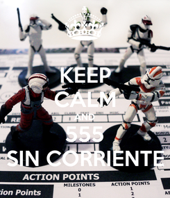 Poster: KEEP CALM AND 555 SIN CORRIENTE