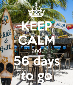 Poster: KEEP CALM and 56 days to go