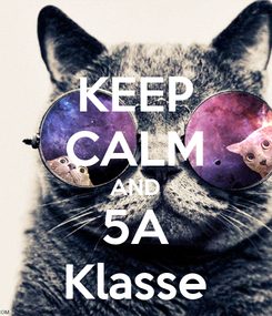 Poster: KEEP CALM AND 5A Klasse