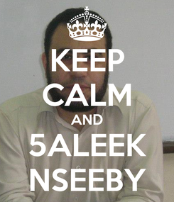 Poster: KEEP CALM AND 5ALEEK NSEEBY