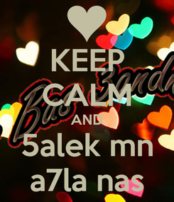Poster: KEEP CALM AND 5alek mn a7la nas